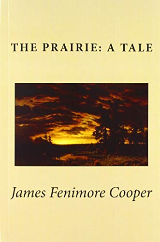The Prairie: A Tale: James Fenimore Cooper