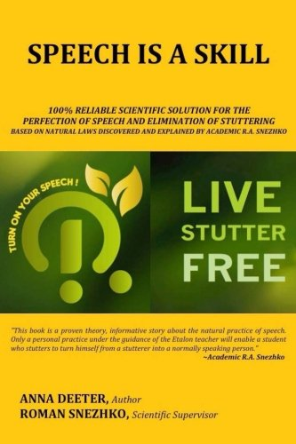 9781515112785: Speech Is a Skill: 100% Reliable Scientific Solution For The Perfection of Speech and Elimination Of Stuttering Based on Natural Laws Discovered and Explained By Academic R.A. Snezhko