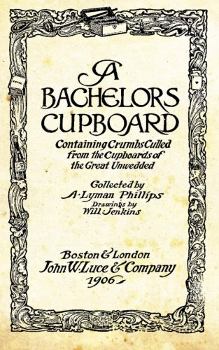 9781515114109: A Bachelors Cupboard: Containing Crumbs Culled From The Cupboards Of The Great Unwedded