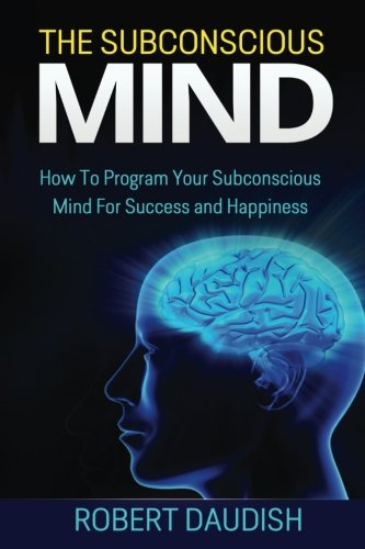 9781515115045: The Subconscious Mind: How To Program Your Subconscious Mind For Success and Happiness (Subconscious Mind Programming, Subconscious Mind Wealth) (Volume 1)