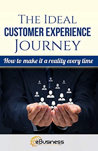 9781515115557: The Ideal Customer Experience Journey: How to Make it a Reality Every Time (eBusiness Marketing)