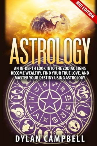 9781515117094: Astrology: An In-Depth Look Into The Zodiac Signs: Become Wealthy, Find Your True Love, And Master Your Destiny Using Astrology