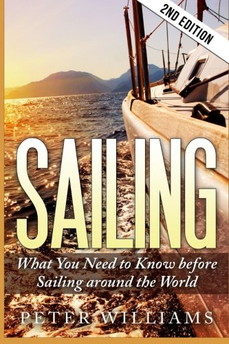 Sailing: What to Know Before Sailing around the World - 2nd Edition (Sailing, Boating, World Trip, ...
