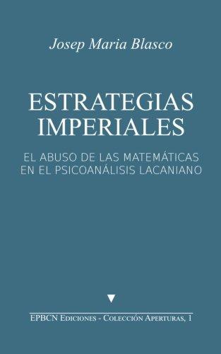 9781515120087: Estrategias Imperiales: El abuso de las matemáticas en el psicoanálisis lacaniano (Colección 'Aperturas') (Volume 1) (Spanish Edition)