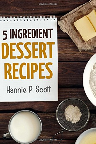 9781515122623: 5 Ingredient Dessert Recipes (Quick and Easy Cooking)
