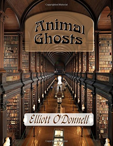 9781515123279: Animal Ghosts: Or, Animal Hauntings and the Hereafter