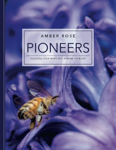 Pioneers: Healing Lyme with Bee Venom Therapy: Amber Rose