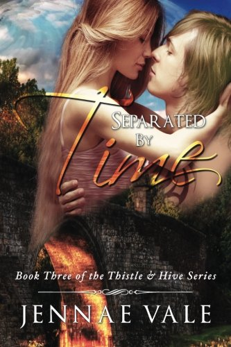 Separated By Time: Book Three of The Thistle & Hive Series (Volume 3): Jennae Vale