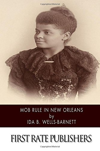 9781515129080: Mob Rule in New Orleans: Robert Charles and His Fight to Death, the Story of His Life, Burning Human Beings Alive, Other Lynching Statistics