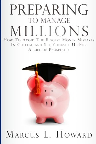 9781515130567: Preparing To Manage Millions: How To Avoid The Biggest Money Mistakes in College And Set Yourself Up For A Life of Prosperity