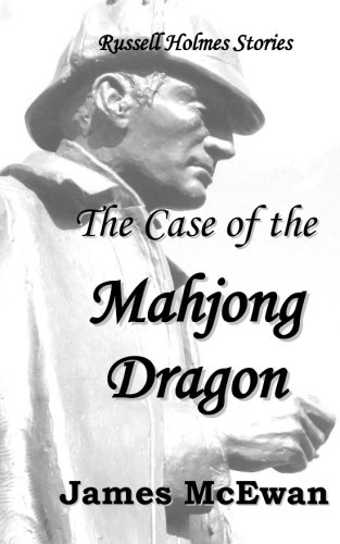 The Case of the Mahjong Dragon: And other Russell Holmes stories.: James McEwan