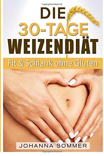 9781515133285: Die 30-Tage-Weizenfrei-Diät: Weizenwampe Adé dank glutenfreier Ernährung