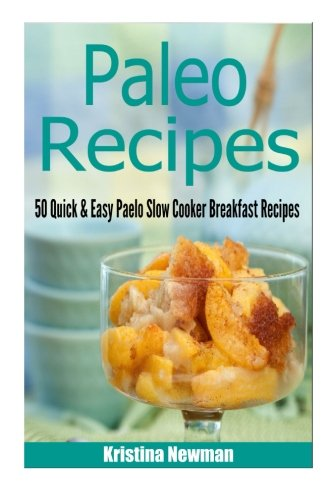 Paleo Recipes - Quick and Easy Paleo Slow Cooker Breakfast Recipes: Newman, Kristina