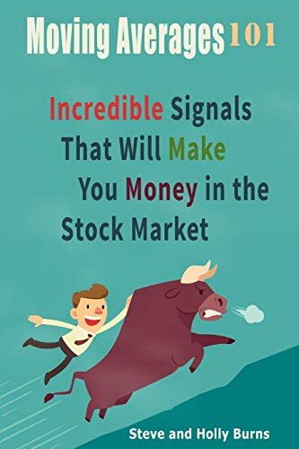 Moving Averages 101: Incredible Signals That Will Make You Money in the Stock Market: Holly Burns; ...