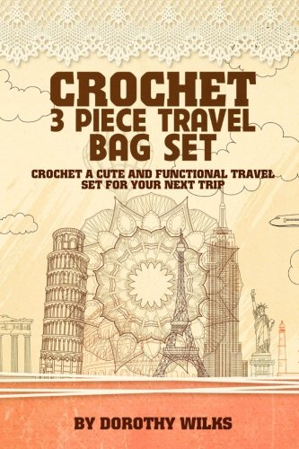 9781515137436: Crochet 3 Piece Travel Bag Set: Crochet a Cute and Functional Travel Set for Your Next Trip