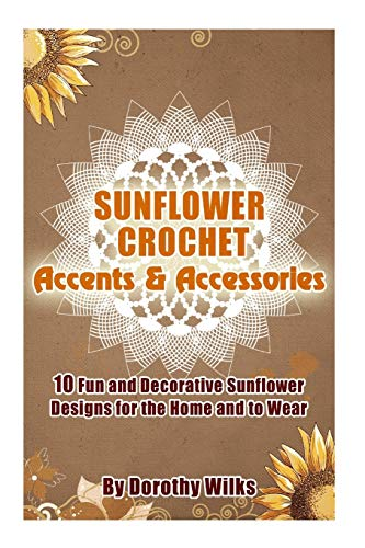 9781515139928: Sunflower Crochet Accents and Accessories: 10 Fun and Decorative Sunflower Designs for the Home and to Wear