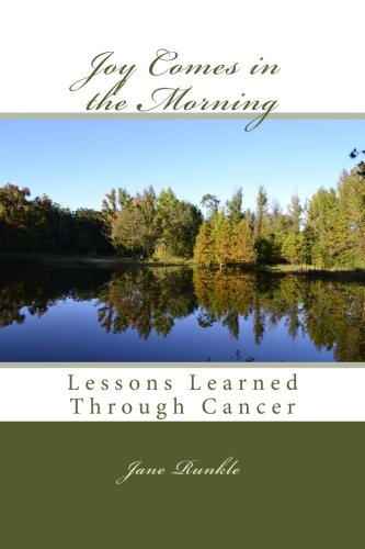 Joy Comes in the Morning: Lessons Learned Through Cancer: Jane Runkle