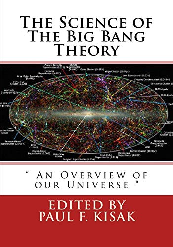 The Science of The Big Bang Theory: An Overview of Our Universe [Complete 2 Volume Set]: Kisak, ...