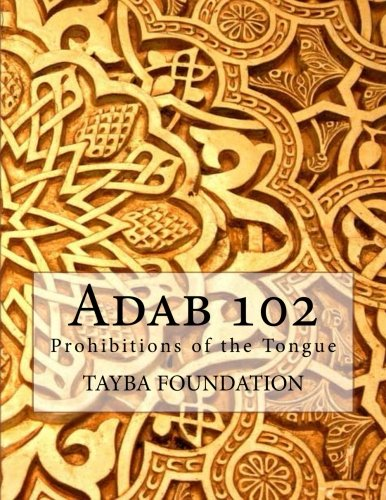 Adab 102: Prohibitions of the Tongue (Adab Sereis): Tayba Foudation