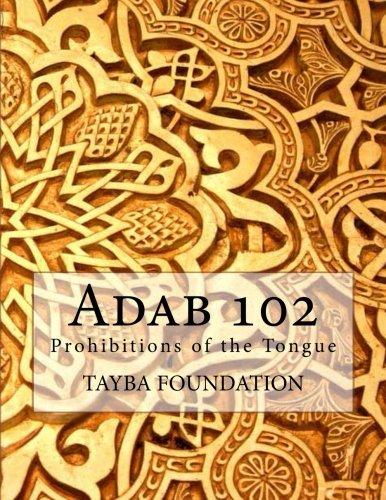 Adab 102: Prohibitions of the Tongue (Adab Sereis): Tayba Foudation