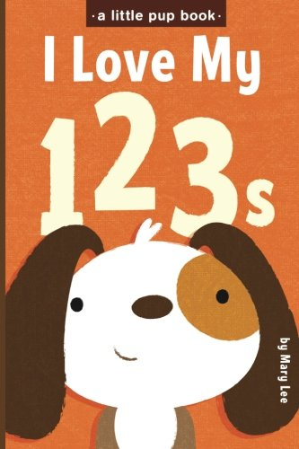 9781515143048: I Love My 123s (A Little Pup Book) (Volume 4)