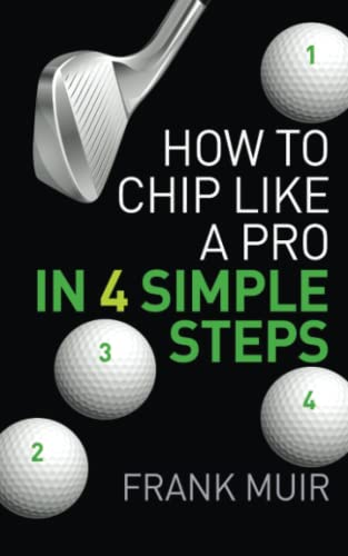 9781515144793: How to Chip like a Pro in 4 Simple Steps: Play Better Golf Book 2 (Volume 2)