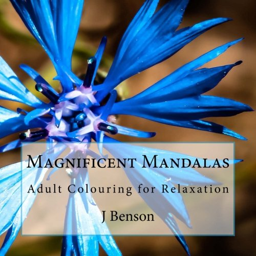 Magnificent Mandalas: Adult Colouring for Relaxation: Volume: Benson, J