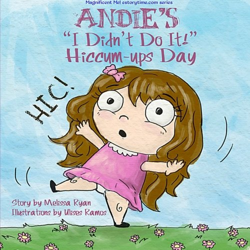 """9781515147480: Andie's """"I Didn't Do It!"""" Hiccum-ups Day: Personalized Children's Books, Personalized Gifts, and Bedtime Stories (A Magnificent Me! estorytime.com Series)"""