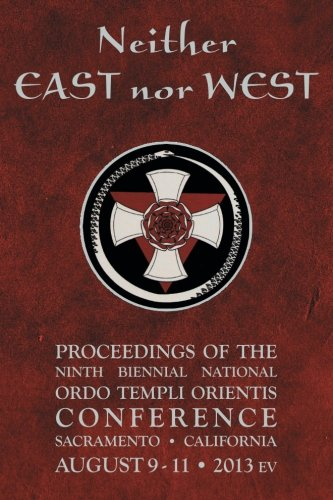 Neither East nor West: Proceedings of the Ninth Biennial National Ordo Templi Orientis Conference: ...