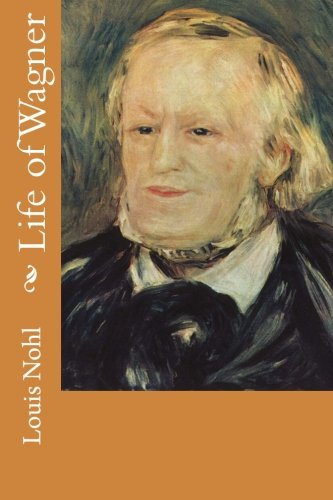 Life of Wagner: Nohl, Louis