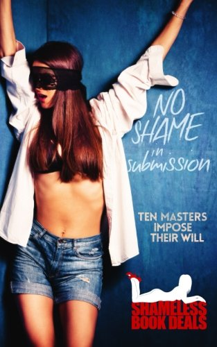 9781515153542: No Shame in Submission: Ten Masters Impose Their Will (Shameless Book Bundles) (Volume 7)