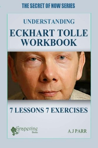 9781515154082: Understanding Eckhart Tolle Workbook: 7 Lessons 7 Exercises to Stop Your Inner Chat and Experience The Power of Now! (The Secret of Now Series) (Volume 1)