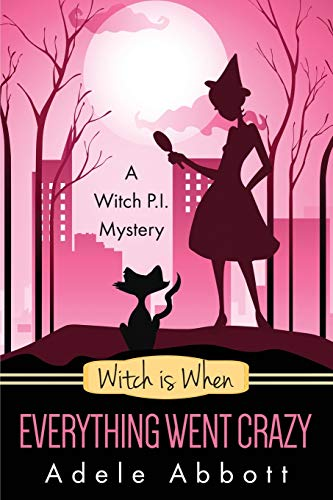 Witch Is When Everything Went Crazy (A Witch P.I. Mystery) (Volume 3): Adele Abbott
