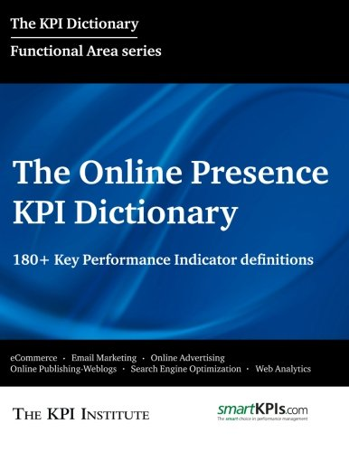 9781515155256: The Online Presence KPI Dictionary: 180+ Key Performance Indicator Definitions