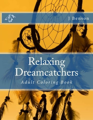 Relaxing Dreamcatchers: Adult Coloring Book: J Benson
