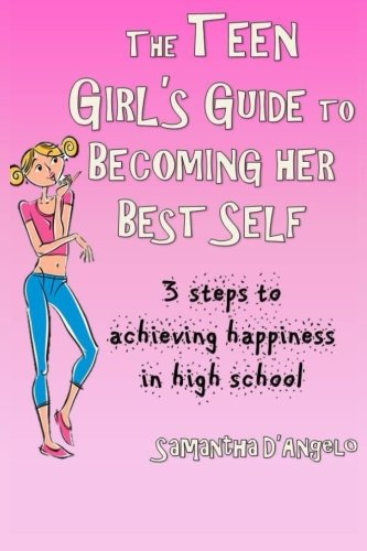9781515160144: The Teen Girl's Guide to Becoming Her Best Self: 3 steps to achieving happiness in high school