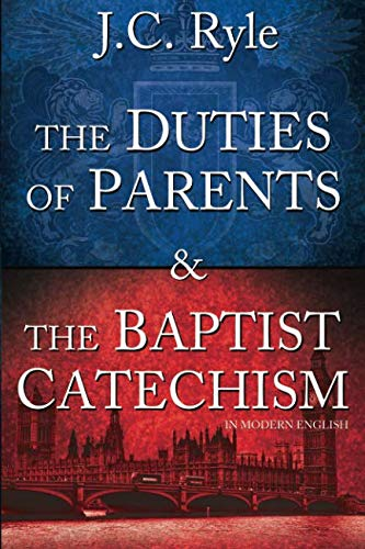 9781515162650: The Duties of Parents & The Baptist Catechism