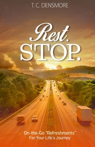 "Rest. Stop.: On-the-Go ""Refreshments"" for Your Life's Journey: Densmore, Tameeka C"