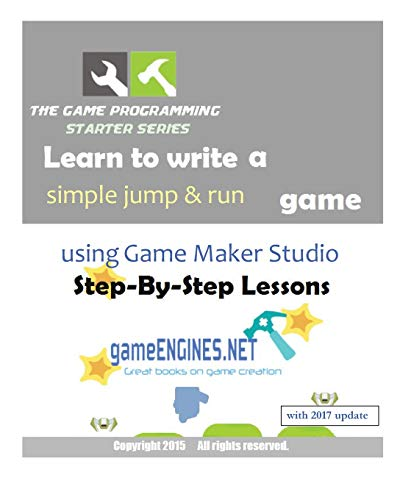 9781515165071: The Game Programming Starter Series: Learn to write a simple jump & run using Game Maker Studio: Step-By-Step Lessons 2015 Edition
