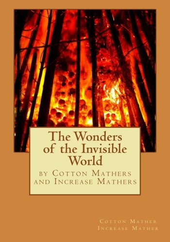 The Wonders of the Invisible World: Cotton Mather Increase