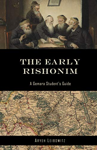 The Early Rishonim: A Gemara Student's Guide: Aryeh Leibowitz