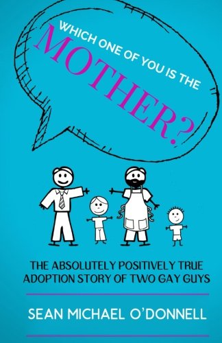 9781515170075: Which One of You is the Mother?: The Absolutely Positively True Adoption Story of Two Gay Dads