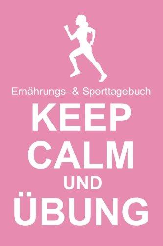 9781515170365: Keep Calm Und Ubung Ernahrungs- & Sporttagebuch