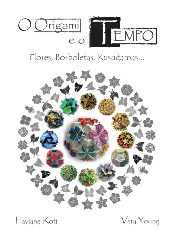 9781515172529: O Origami e o Tempo: Flores, Borboletas, Kusudamas