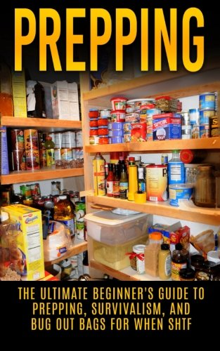 9781515173328: Prepping: The Ultimate Beginner's Guide to Prepping, Survivalism, And Bug Out Bags For When SHTF (Prepping, Prepping On A Budget, Survivalism, SHTF)