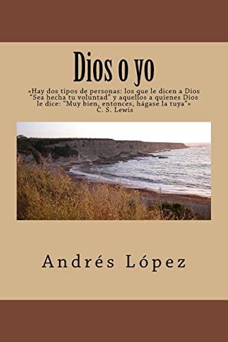 Dios O Yo (Paperback): Lazaro Andres Lopez
