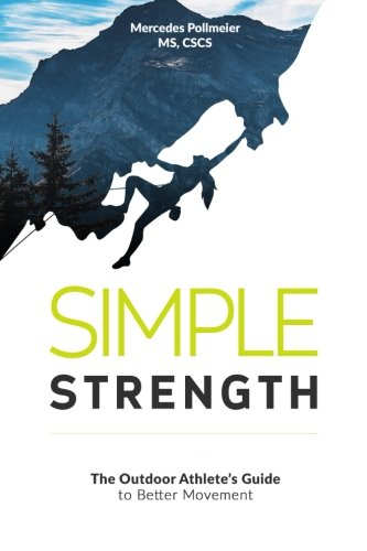 9781515176237: Simple Strength: The Outdoor Athletes Guide to Better Movement
