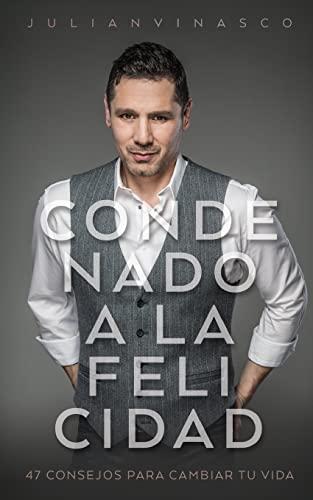 9781515178460: Condenado a la Felicidad: 47 Consejos para Cambiar Tu Vida (Spanish Edition)
