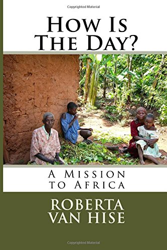 How Is The Day?: A Mission to Africa: Van Hise, Roberta