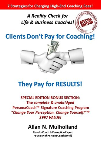 9781515179061: Clients Don't Pay for Coaching. They Pay for RESULTS! - Special Edition: A Reality Check for Life & Business Coaches
